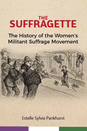 The Suffragette- The History of the Women's Militant Suffrage Movement